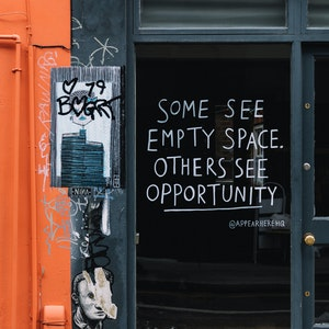 """Some see empty space. Others see opportunity"""